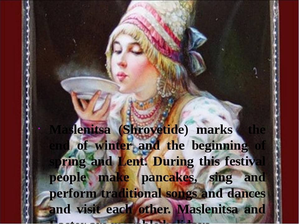 Maslenitsa (Shrovetide) marks the end of winter and the beginning of spring a...