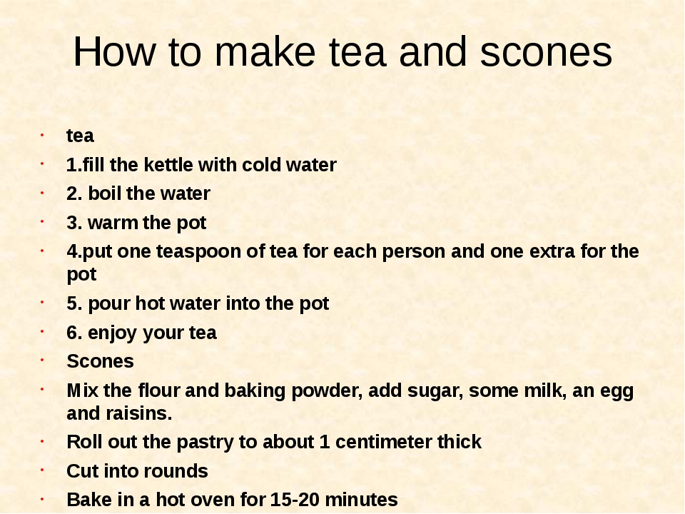 How to make tea and scones tea 1.fill the kettle with cold water 2. boil the...