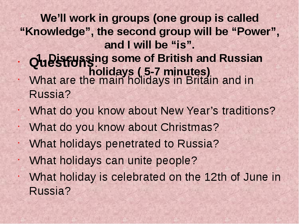 "We'll work in groups (one group is called ""Knowledge"", the second group will..."