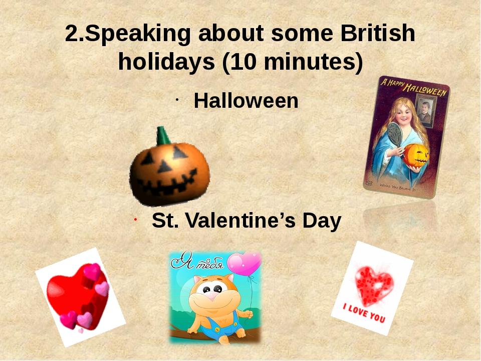 2.Speaking about some British holidays (10 minutes) Halloween St. Valentine's...