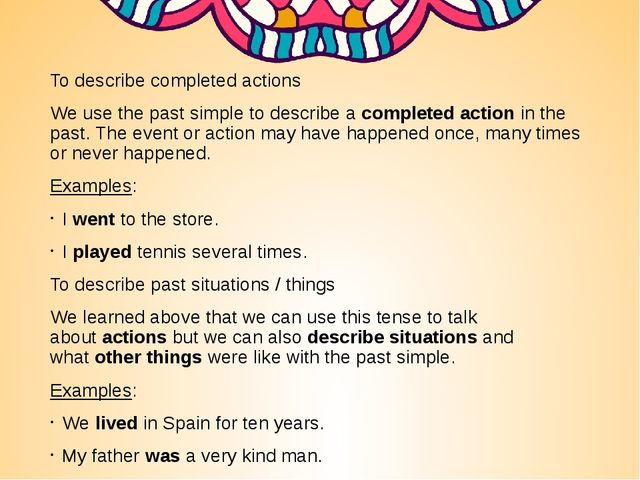 To describe completed actions We use the past simple to describe a completed...