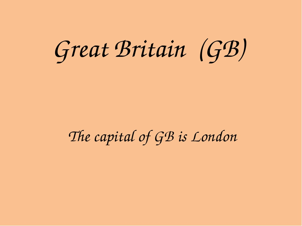 Great Britain (GB) The capital of GB is London