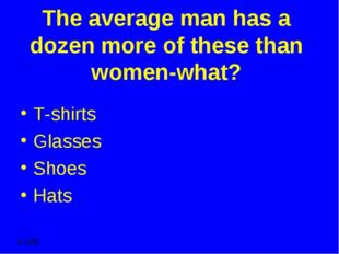 The average man has a dozen more of these than women-what? T-shirts Glasses S