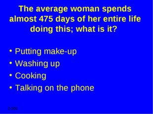 The average woman spends almost 475 days of her entire life doing this; what