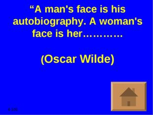 """A man's face is his autobiography. A woman's face is her………… (Oscar Wilde) 4"