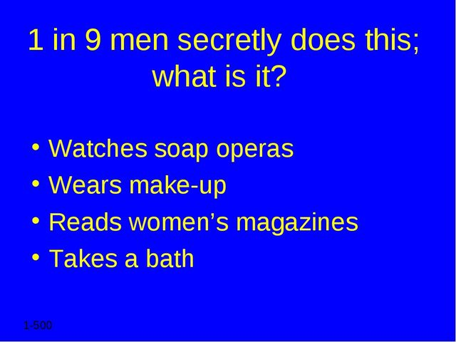 1 in 9 men secretly does this; what is it? Watches soap operas Wears make-up...