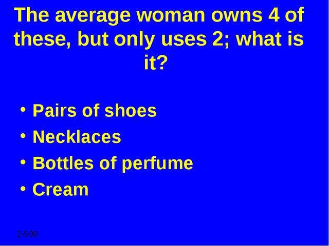 The average woman owns 4 of these, but only uses 2; what is it? Pairs of shoe...