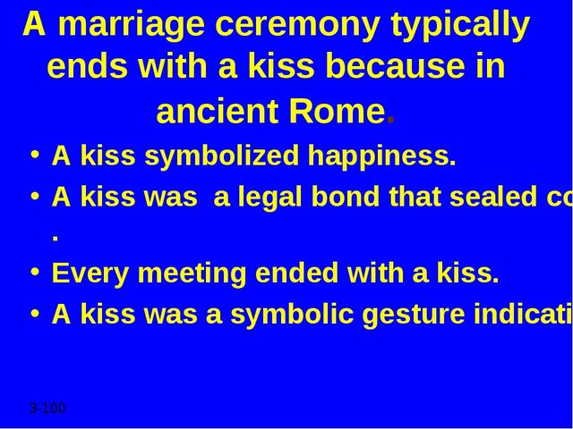 A marriage ceremony typically ends with a kiss because in ancient Rome. A kis...