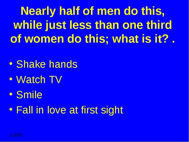 Nearly half of men do this, while just less than one third of women do this;...