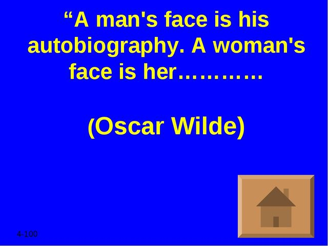"""A man's face is his autobiography. A woman's face is her………… (Oscar Wilde) 4..."