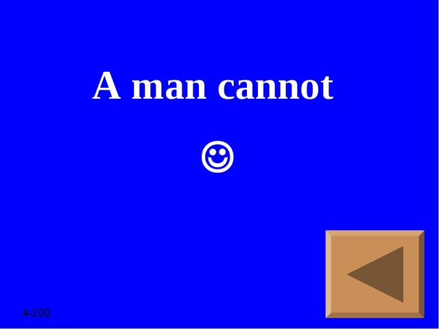 A man cannot  4-200
