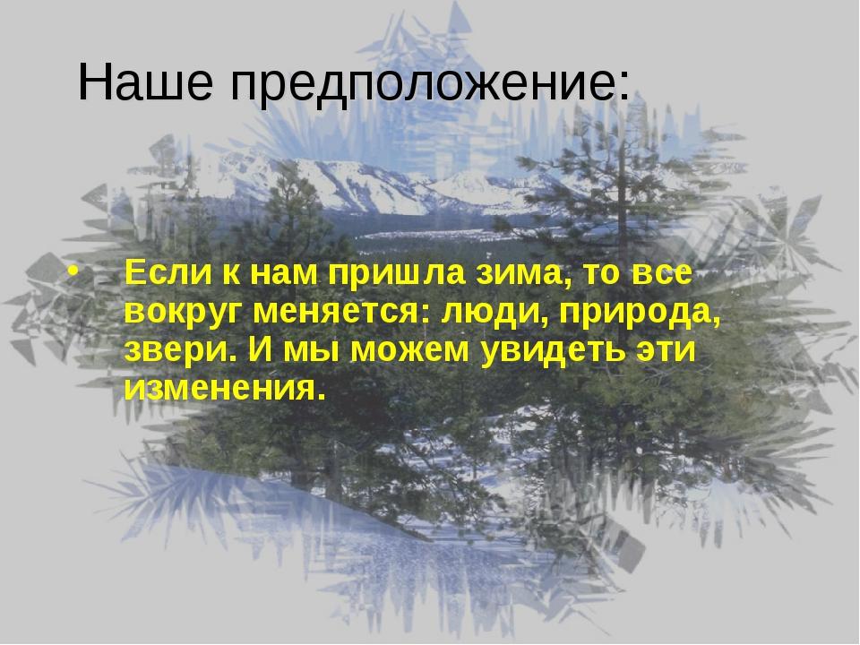 Наше предположение: Если к нам пришла зима, то все вокруг меняется: люди, при...