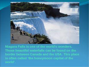 Niagara Falls is one of the world's wonders. These beautiful waterfalls can b