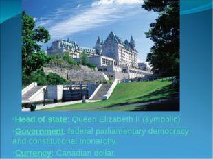 Head of state: Queen Elizabeth II (symbolic). Government: federal parliamenta