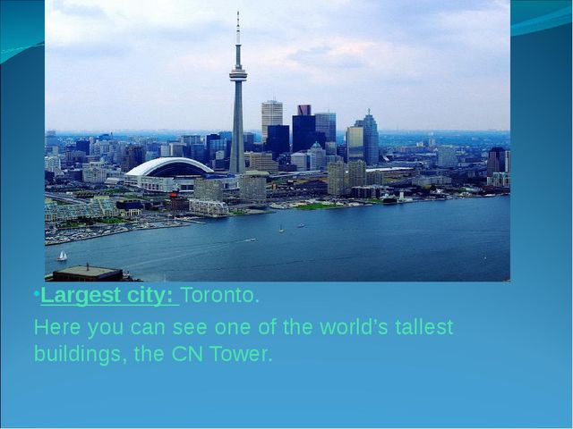 Largest city: Toronto. Here you can see one of the world's tallest buildings,...