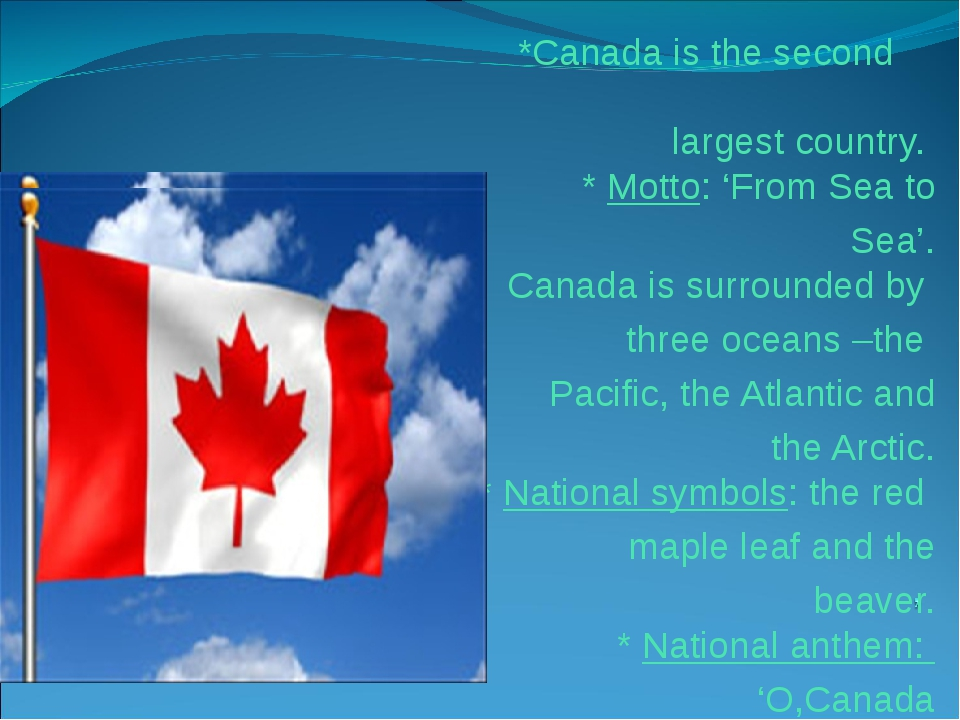 *Canada is the second largest country. * Motto: 'From Sea to Sea'. Canada is...