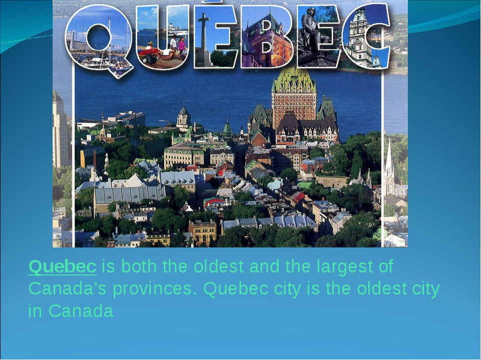 Quebec is both the oldest and the largest of Canada's provinces. Quebec city...