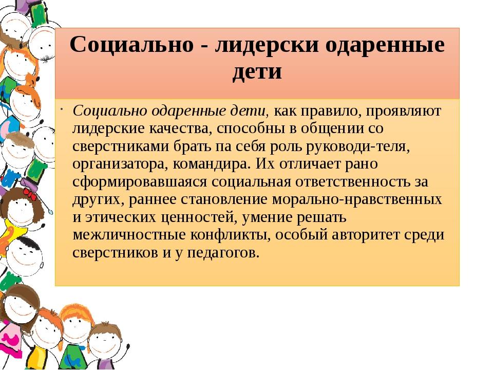 Социально - лидерски одаренные дети Социально одаренные дети, как правило, пр...