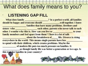 What does family means to you?   LISTENING GAP FILL What does family ________