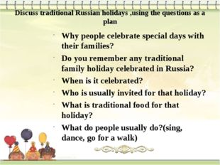 Discuss traditional Russian holidays ,using the questions as a plan Why peopl