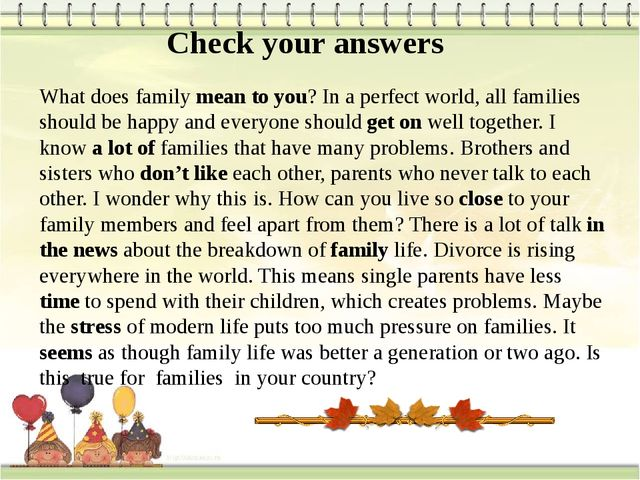 Check your answers What does family mean to you? In a perfect world, all fami...
