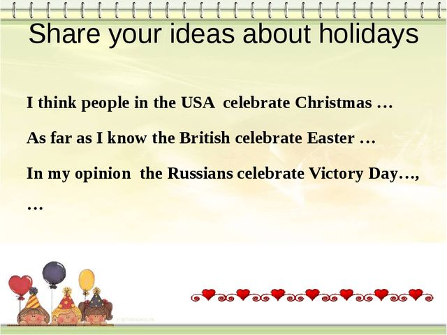 Share your ideas about holidays I think people in the USA celebrate Christmas...