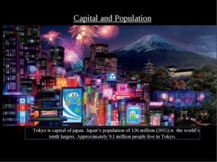 Tokyo is capital of japan. Japan's population of 126 million (2015) is the wo