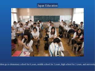 In Japan children go to elementary school for 6 years, middle school for 3 y
