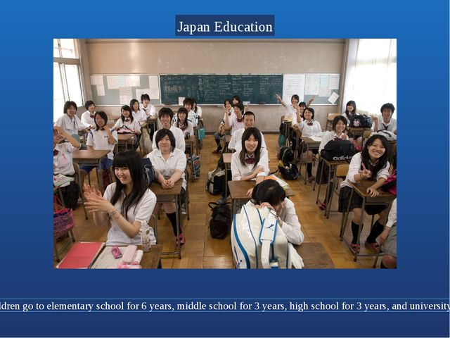 In Japan children go to elementary school for 6 years, middle school for 3 y...