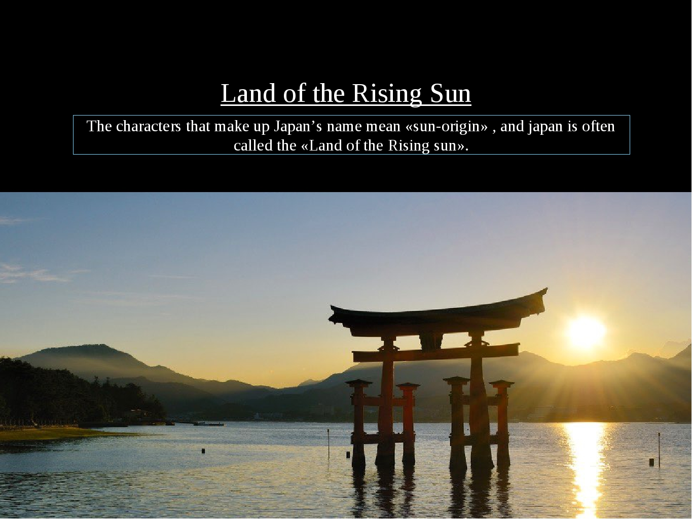 The characters that make up Japan's name mean «sun-origin» , and japan is oft...