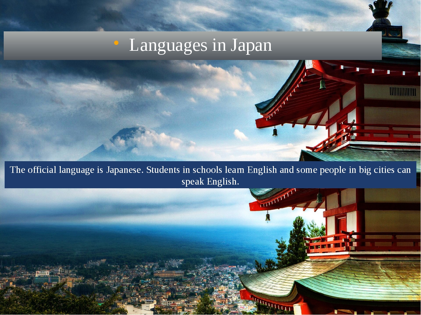 Languages in Japan The official language is Japanese. Students in schools lea...