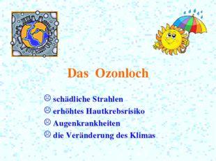 Das Ozonloch schädliche Strahlen erhöhtes Hautkrebsrisiko Augenkrankheiten di