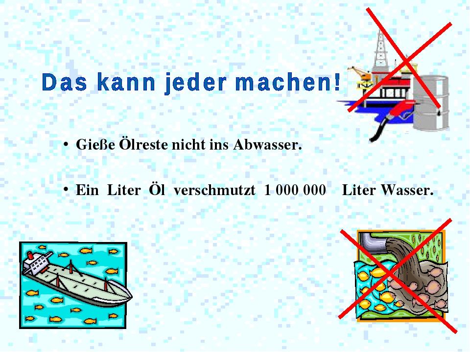 Gieße Ölreste nicht ins Abwasser. Ein Liter Öl verschmutzt 1 000 000 Liter W...