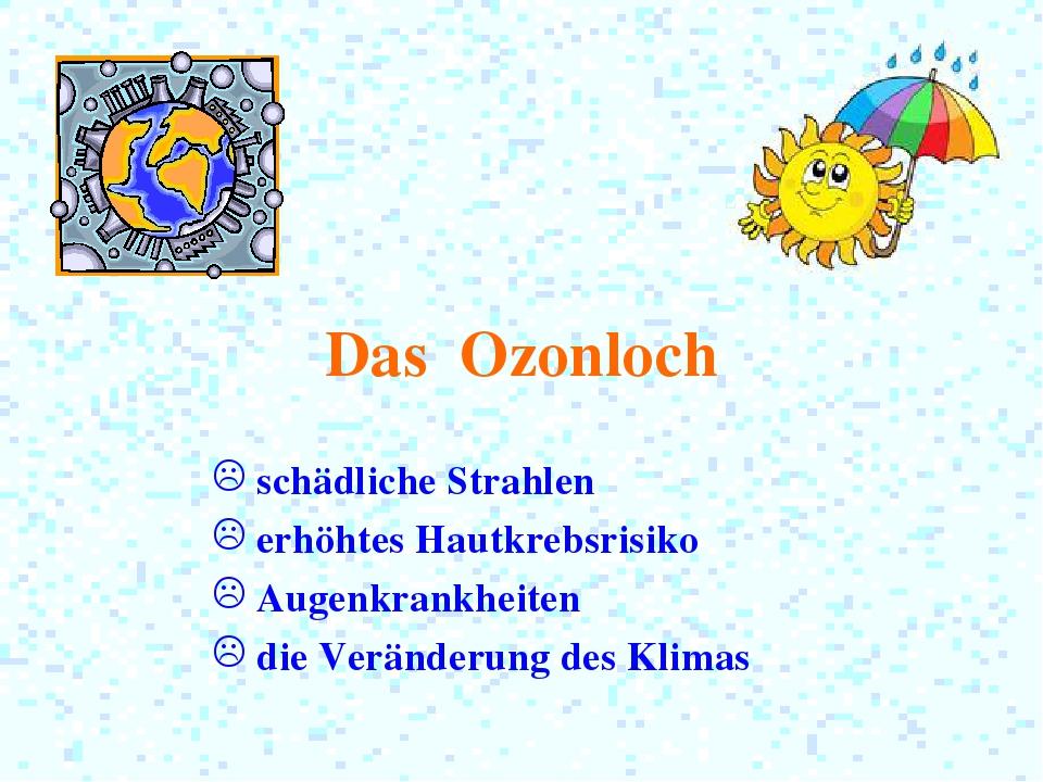 Das Ozonloch schädliche Strahlen erhöhtes Hautkrebsrisiko Augenkrankheiten di...