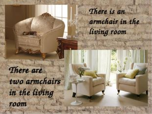 There is an armchair in the living room There are two armchairs in the livin
