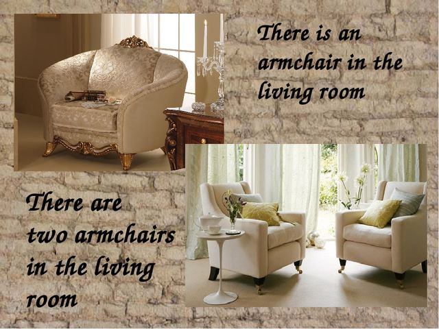 There is an armchair in the living room There are two armchairs in the livin...