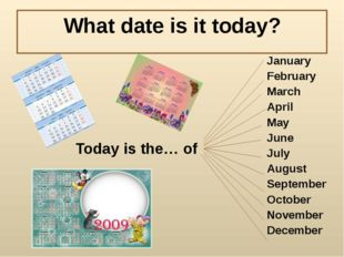 What date is it today? Today is the… of January February March April May June