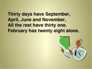 Thirty days have September, April, June and November, All the rest have thirt
