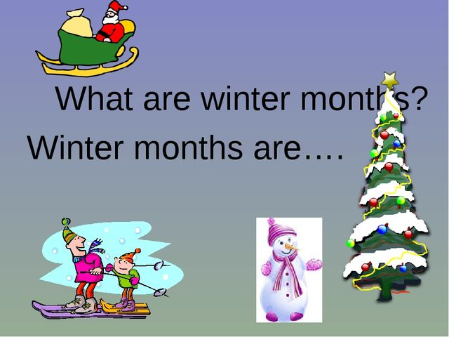 What are winter months? Winter months are….