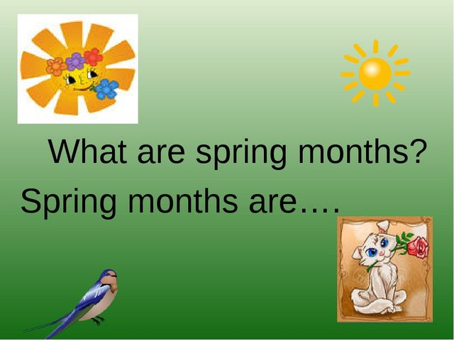 What are spring months? Spring months are….