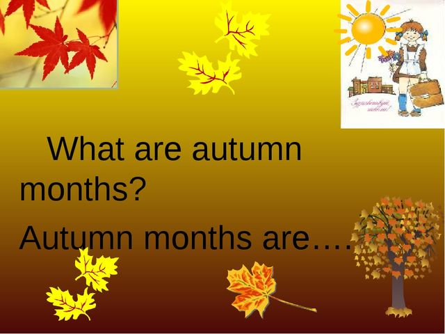 What are autumn months? Autumn months are….