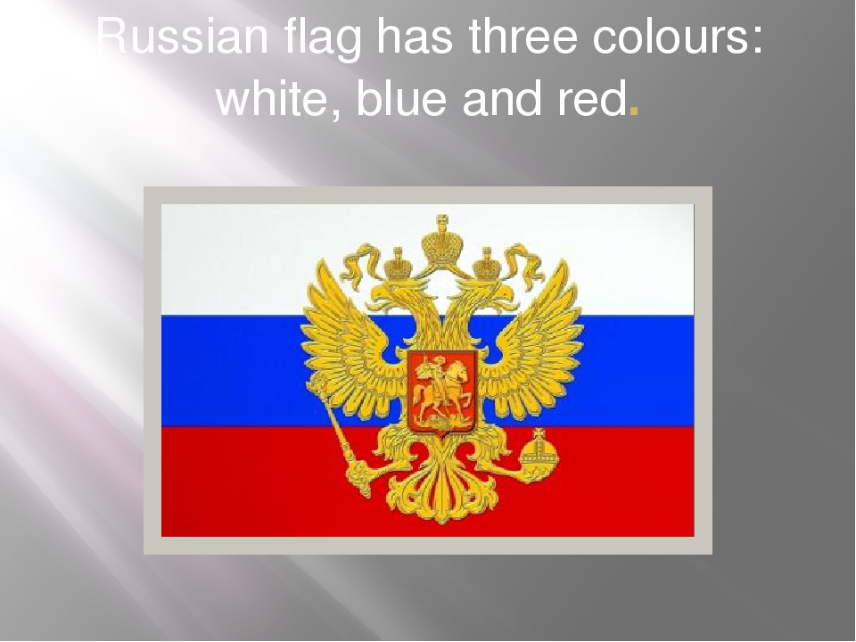 Russian flag has three colours: white, blue and red.