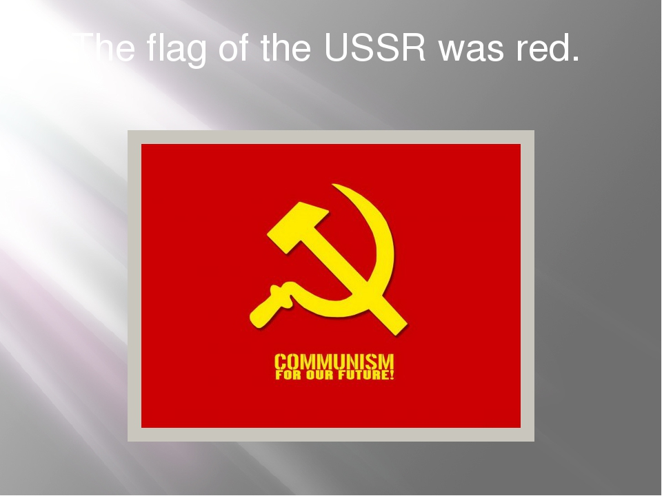 The flag of the USSR was red.