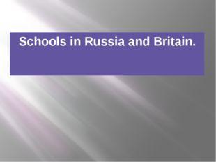 Schools in Russia and Britain.