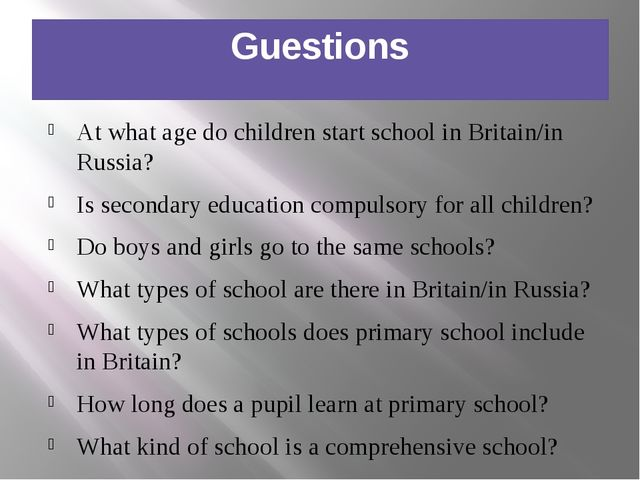 Guestions At what age do children start school in Britain/in Russia? Is secon...
