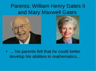 Parents: William Henry Gates II and Mary Maxwell Gates … his parents felt tha