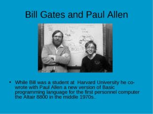 Bill Gates and Paul Allen While Bill was a student at Harvard University he c