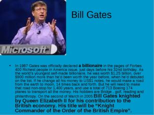 Bill Gates In 1987 Gates was officially declared a billionaire in the pages