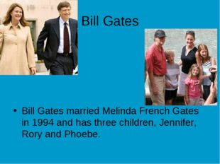 Bill Gates Bill Gates married Melinda French Gates in 1994 and has three chil