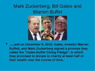 Mark Zuckerberg, Bill Gates and Warren Buffet …and on December 9, 2010, Gates